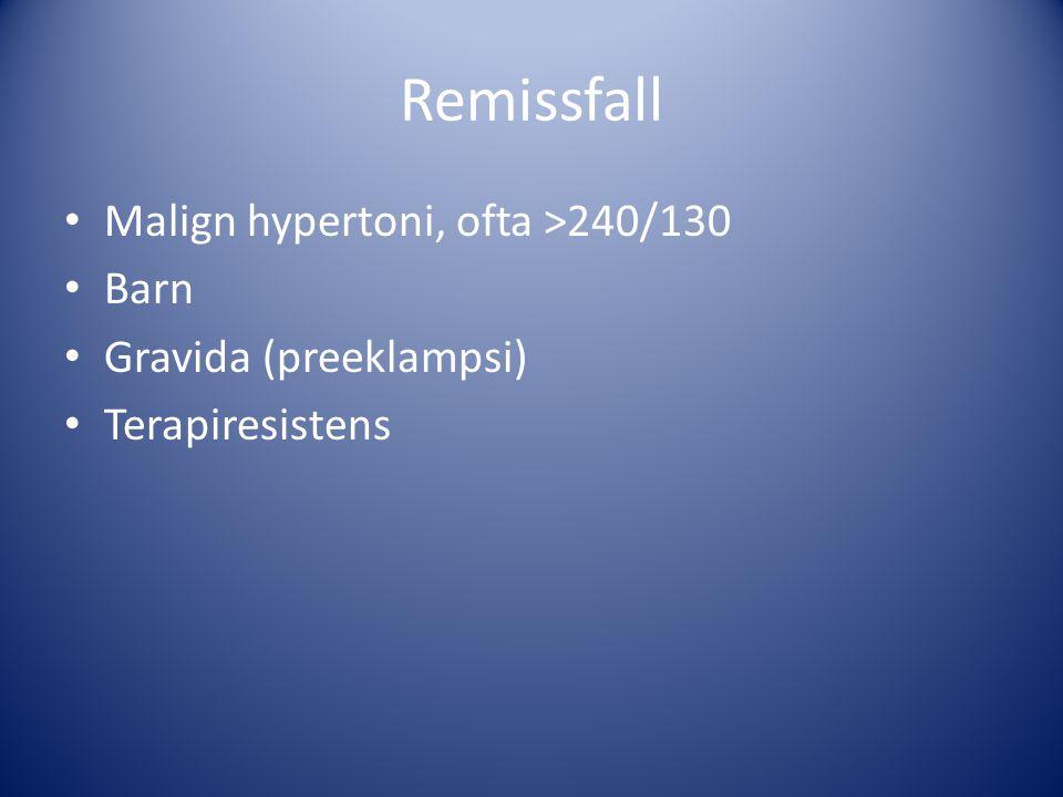 Remissfall Malign hypertoni, ofta >240/130 Barn