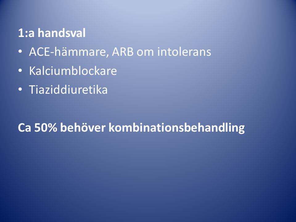 1:a handsval ACE-hämmare, ARB om intolerans. Kalciumblockare.