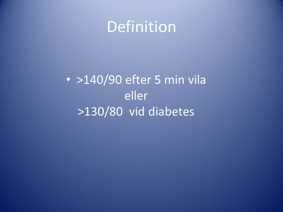 Definition >140/90 efter 5 min vila eller >130/80 vid diabetes