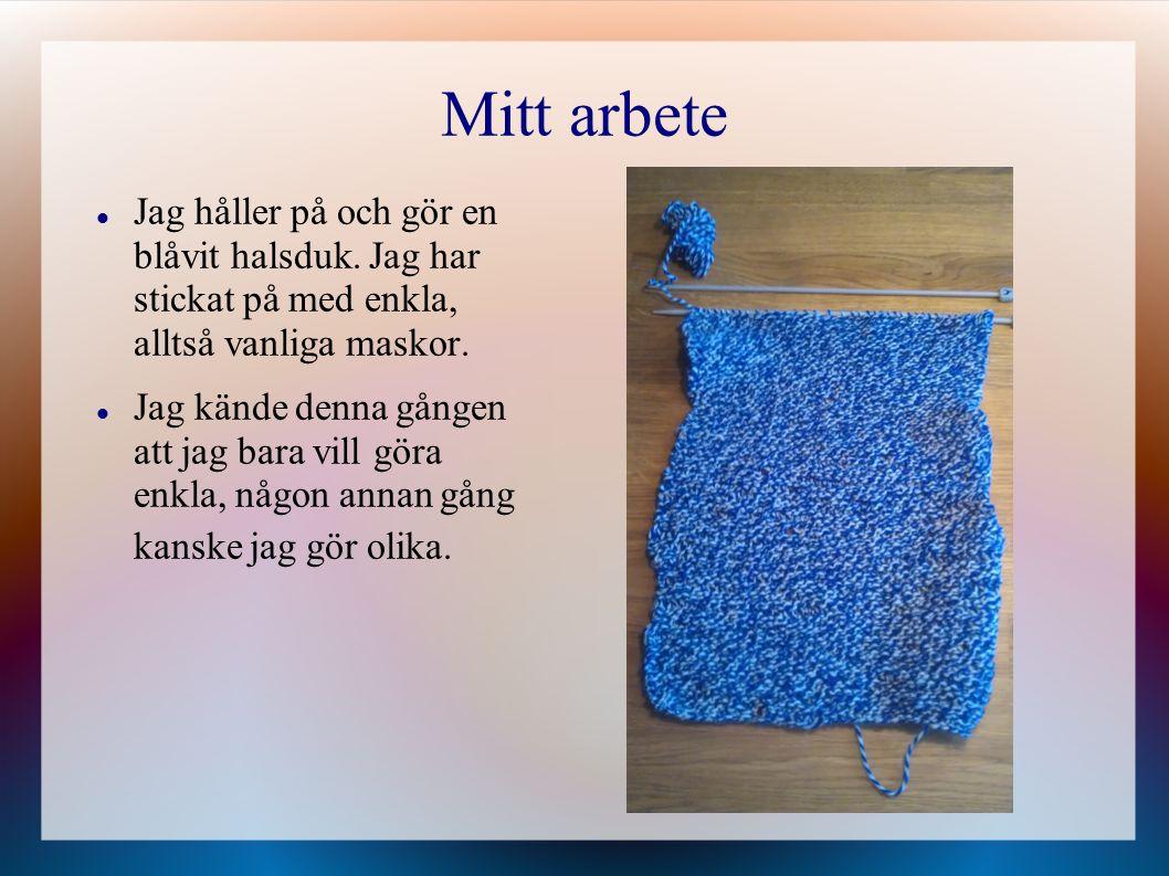 Mitt arbete Jag håller på och gör en blåvit halsduk. Jag har stickat på med enkla, alltså vanliga maskor.