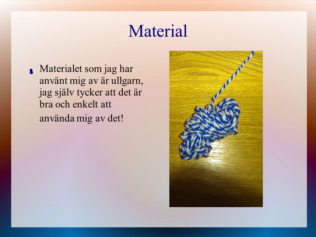 Material Materialet som jag har använt mig av är ullgarn, jag själv tycker att det är bra och enkelt att använda mig av det!
