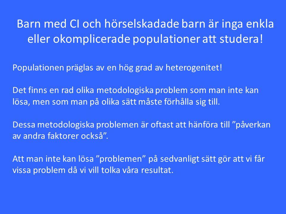 Barn med CI och hörselskadade barn är inga enkla eller okomplicerade populationer att studera!