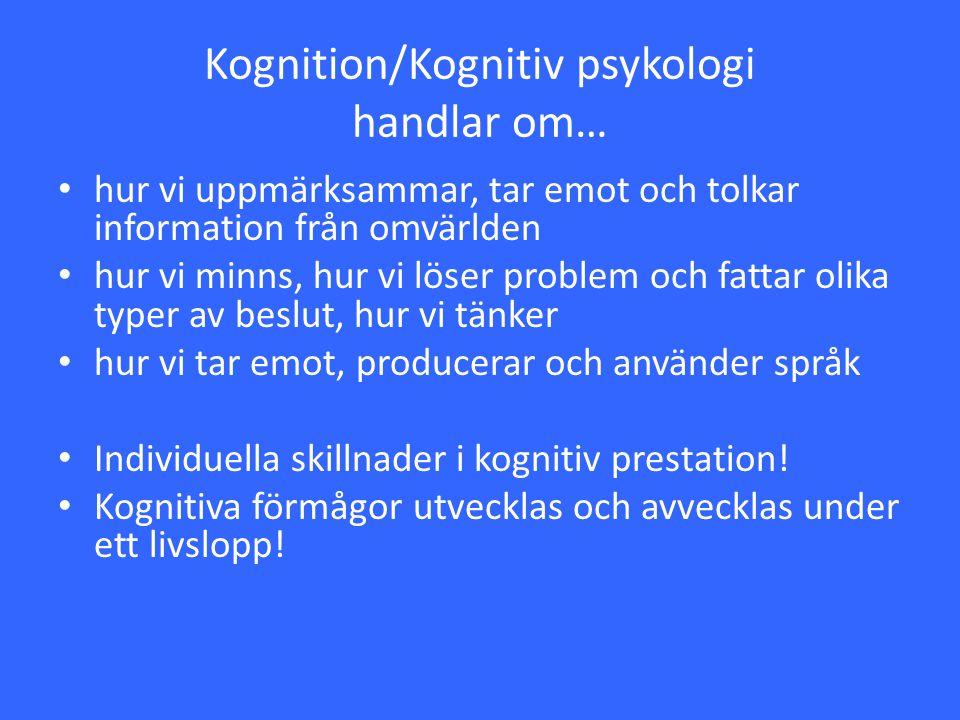 Kognition/Kognitiv psykologi handlar om…