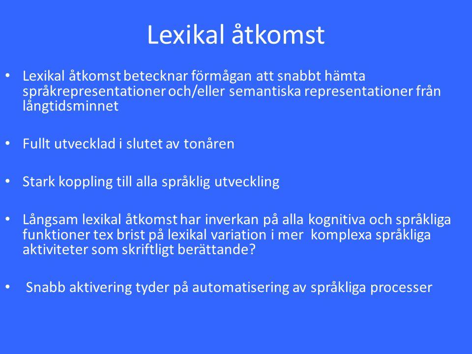 Lexikal åtkomst Lexikal åtkomst betecknar förmågan att snabbt hämta språkrepresentationer och/eller semantiska representationer från långtidsminnet.