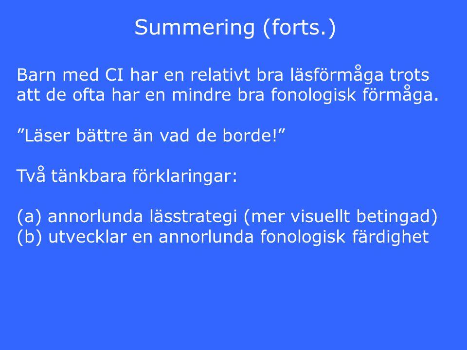Summering (forts.) Barn med CI har en relativt bra läsförmåga trots att de ofta har en mindre bra fonologisk förmåga.