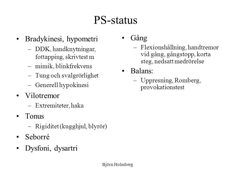 PS-status Bradykinesi, hypometri Vilotremor Tonus Seborré