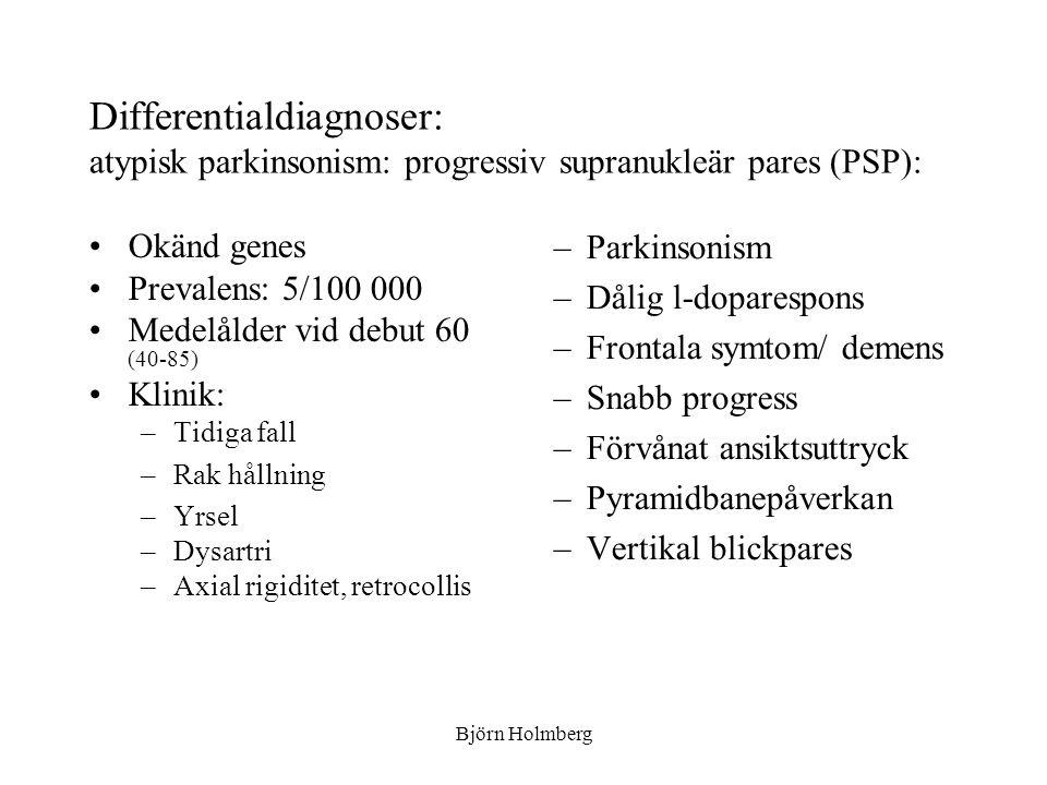 Differentialdiagnoser: atypisk parkinsonism: progressiv supranukleär pares (PSP):