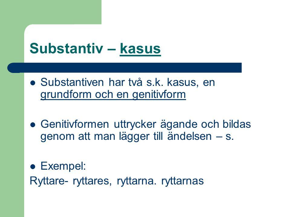 Substantiv – kasus Substantiven har två s.k. kasus, en grundform och en genitivform.