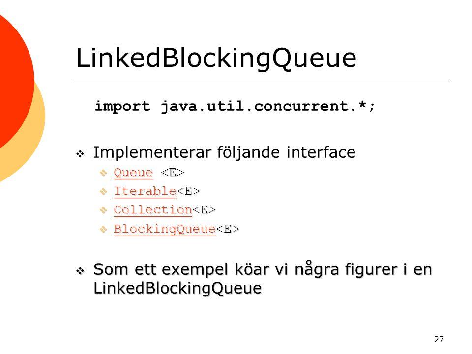LinkedBlockingQueue import java.util.concurrent.*;