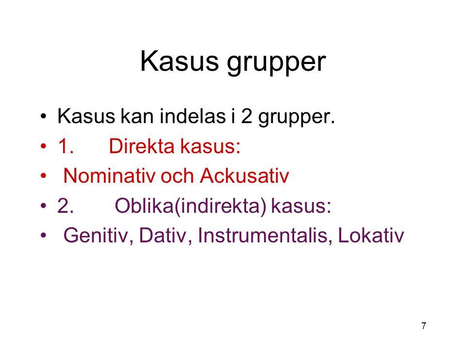 Kasus grupper Kasus kan indelas i 2 grupper. 1. Direkta kasus: