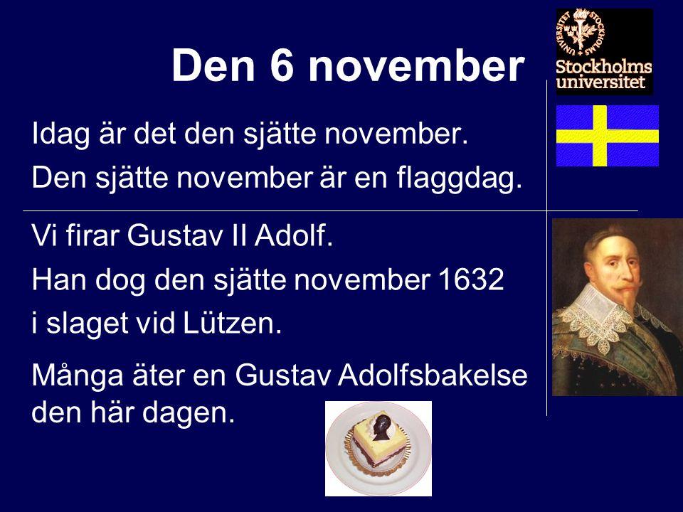 Idag är det den sjätte november. Den sjätte november är en flaggdag.