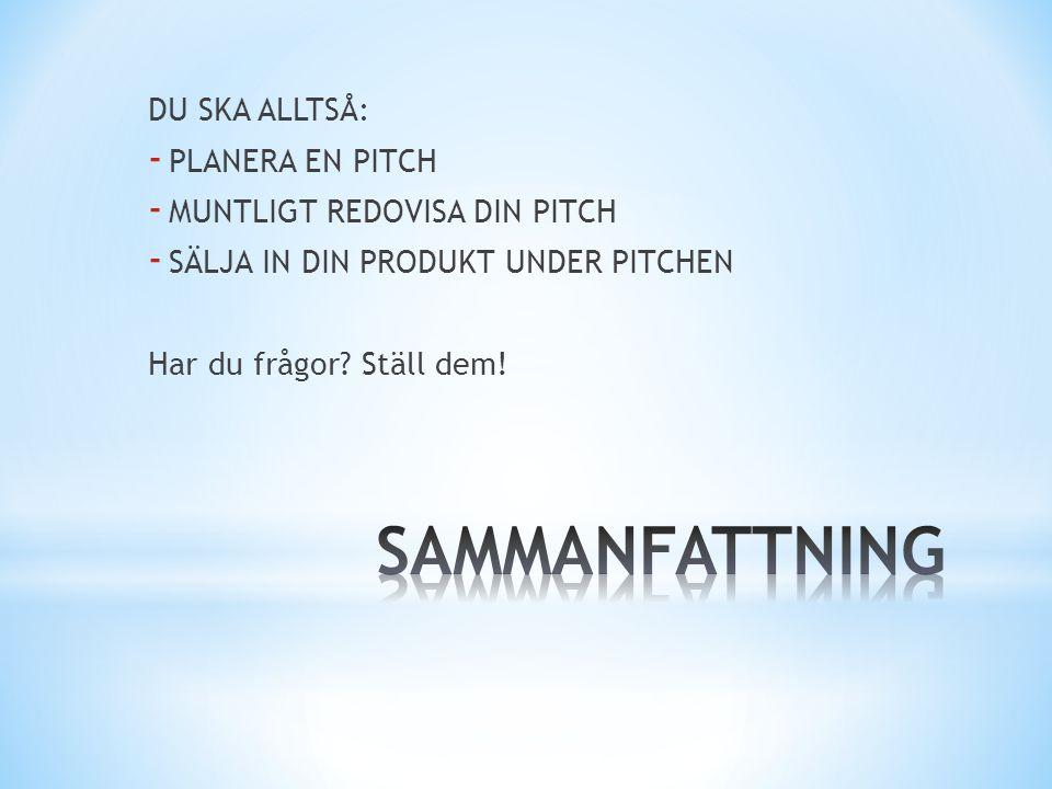 SAMMANFATTNING DU SKA ALLTSÅ: PLANERA EN PITCH