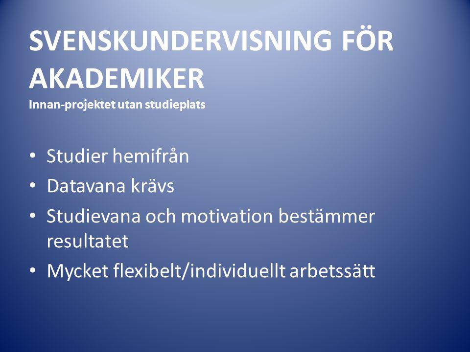 SVENSKUNDERVISNING FÖR AKADEMIKER Innan-projektet utan studieplats