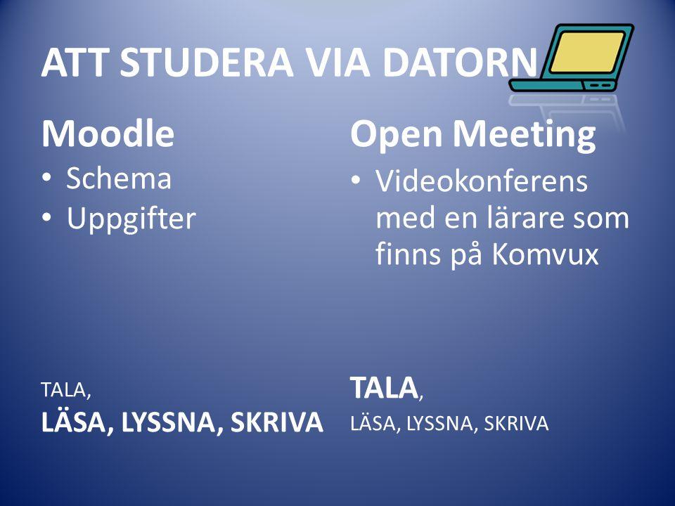 ATT STUDERA VIA DATORN Moodle Open Meeting Schema Uppgifter