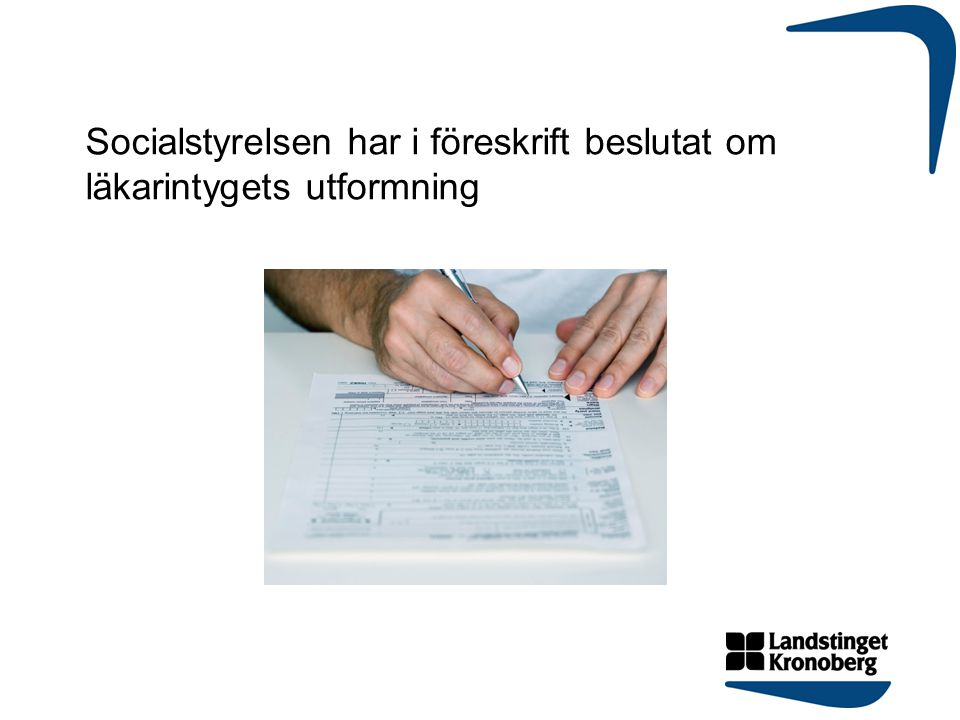 Socialstyrelsen har i föreskrift beslutat om läkarintygets utformning