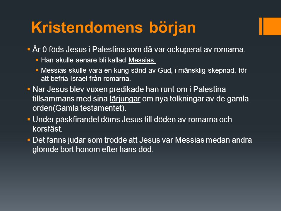 Kristendomens början År 0 föds Jesus i Palestina som då var ockuperat av romarna. Han skulle senare bli kallad Messias.