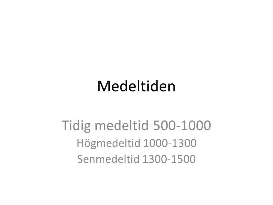 Tidig medeltid 500-1000 Högmedeltid 1000-1300 Senmedeltid 1300-1500