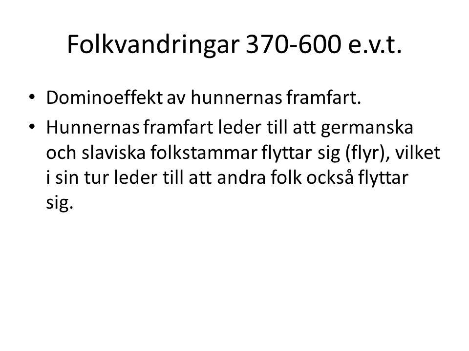 Folkvandringar 370-600 e.v.t. Dominoeffekt av hunnernas framfart.