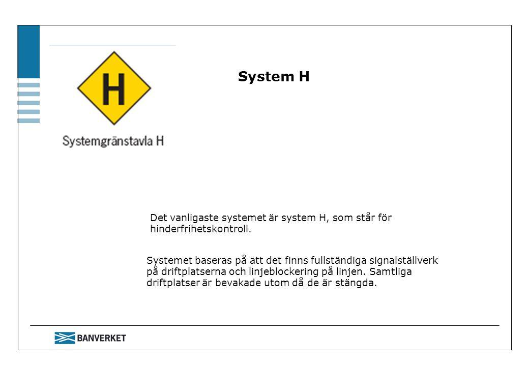 System H Det vanligaste systemet är system H, som står för hinderfrihetskontroll. JTF introduktion 1-08.
