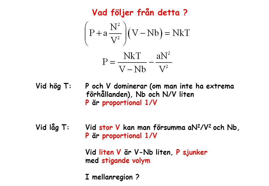 Vad följer från detta Vid hög T: P och V dominerar (om man inte ha extrema. förhållanden), Nb och N/V liten.