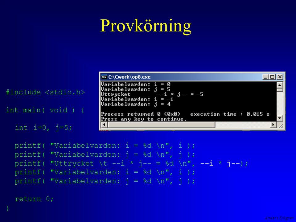Provkörning #include <stdio.h> int main( void ) { int i=0, j=5;