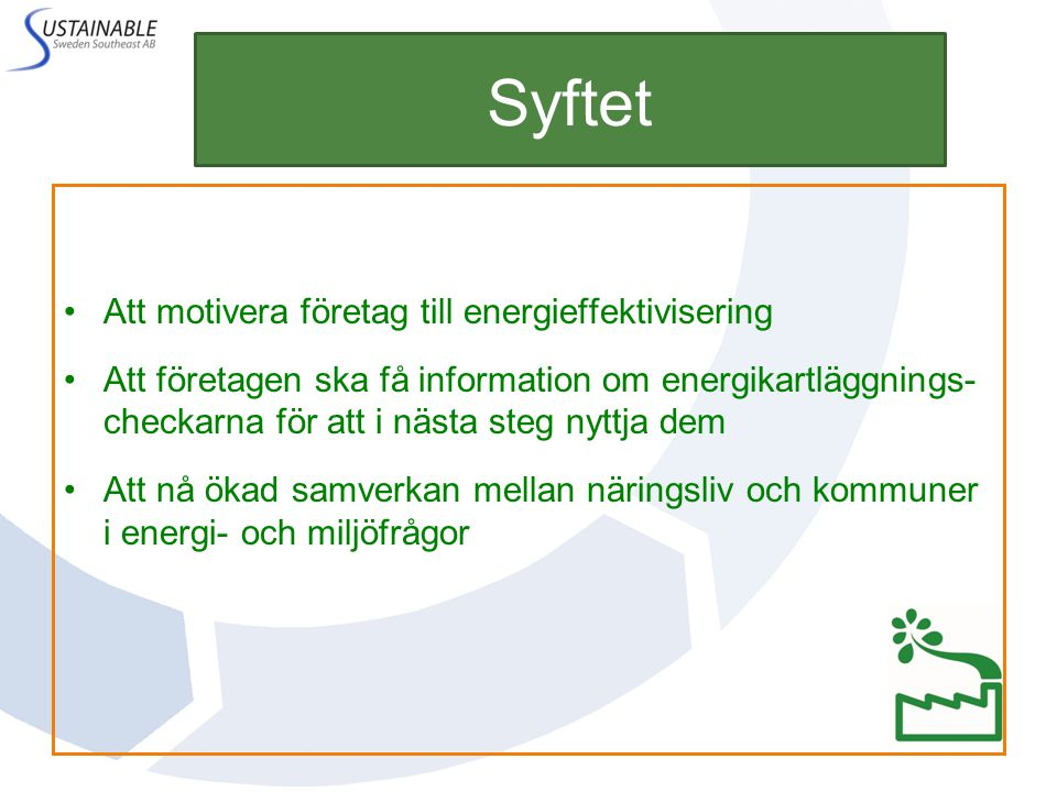 Syftet Att motivera företag till energieffektivisering