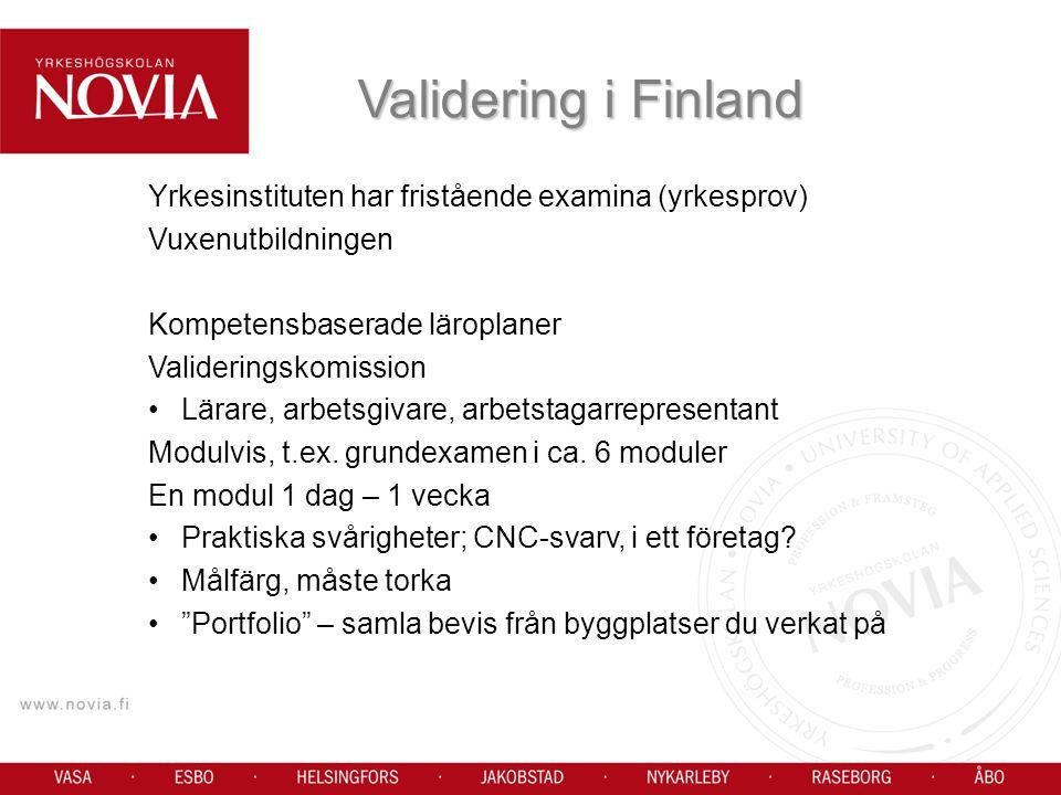 Validering i Finland Yrkesinstituten har fristående examina (yrkesprov) Vuxenutbildningen. Kompetensbaserade läroplaner.