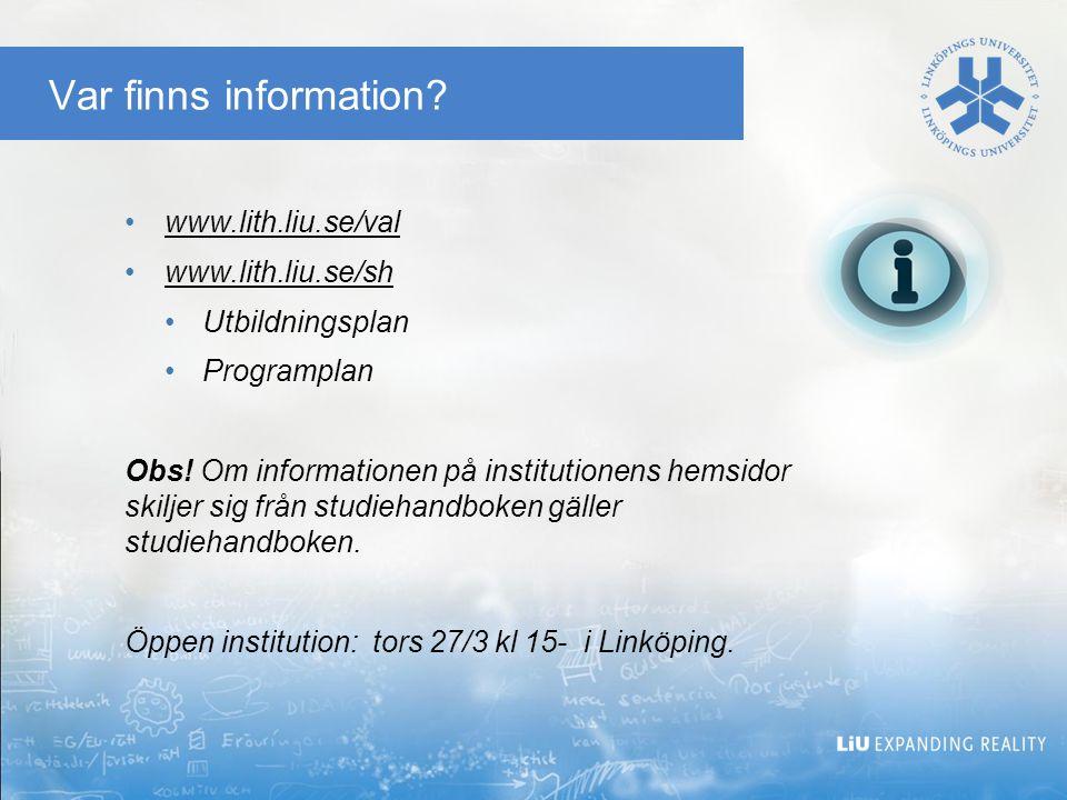 Var finns information www.lith.liu.se/val www.lith.liu.se/sh