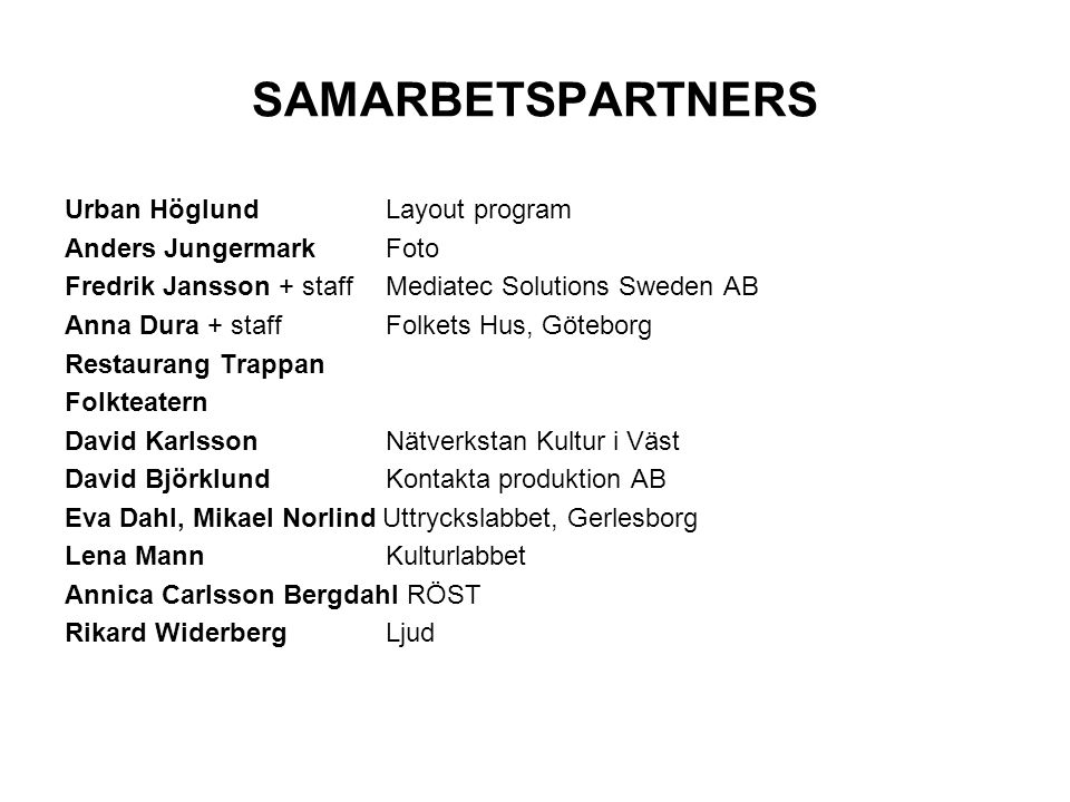 SAMARBETSPARTNERS Urban Höglund Layout program Anders Jungermark Foto