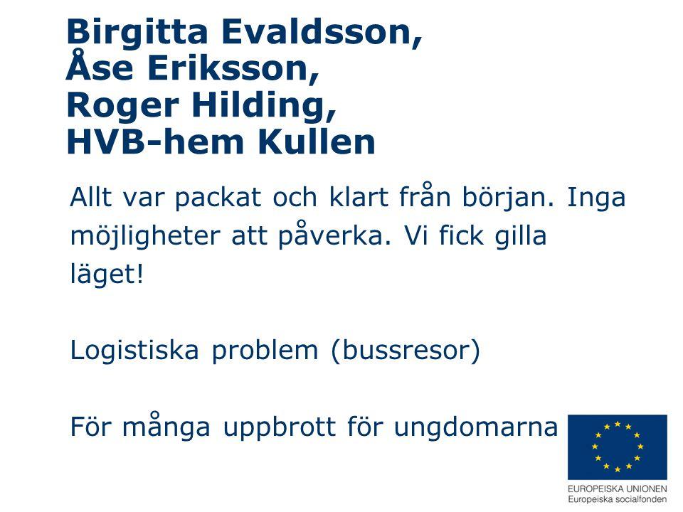 Birgitta Evaldsson, Åse Eriksson, Roger Hilding, HVB-hem Kullen
