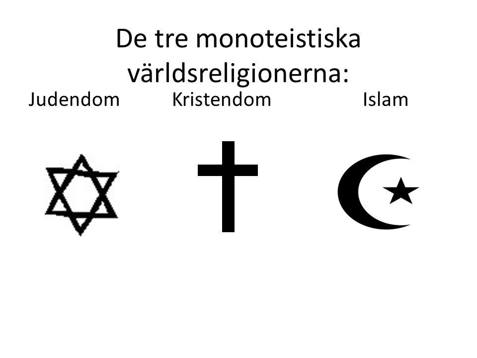 De tre monoteistiska världsreligionerna: