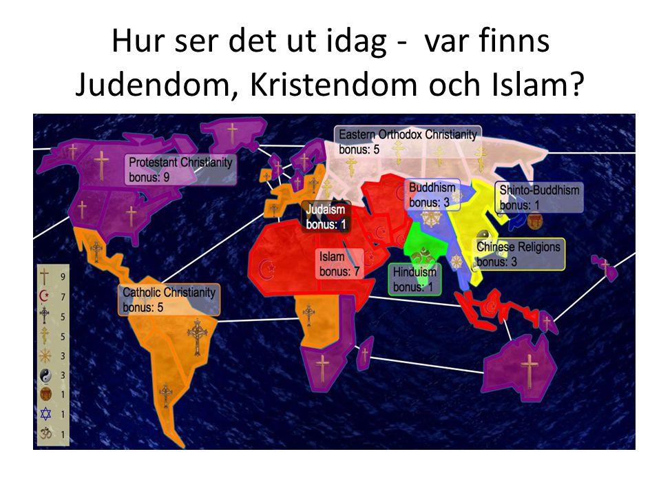 Hur ser det ut idag - var finns Judendom, Kristendom och Islam