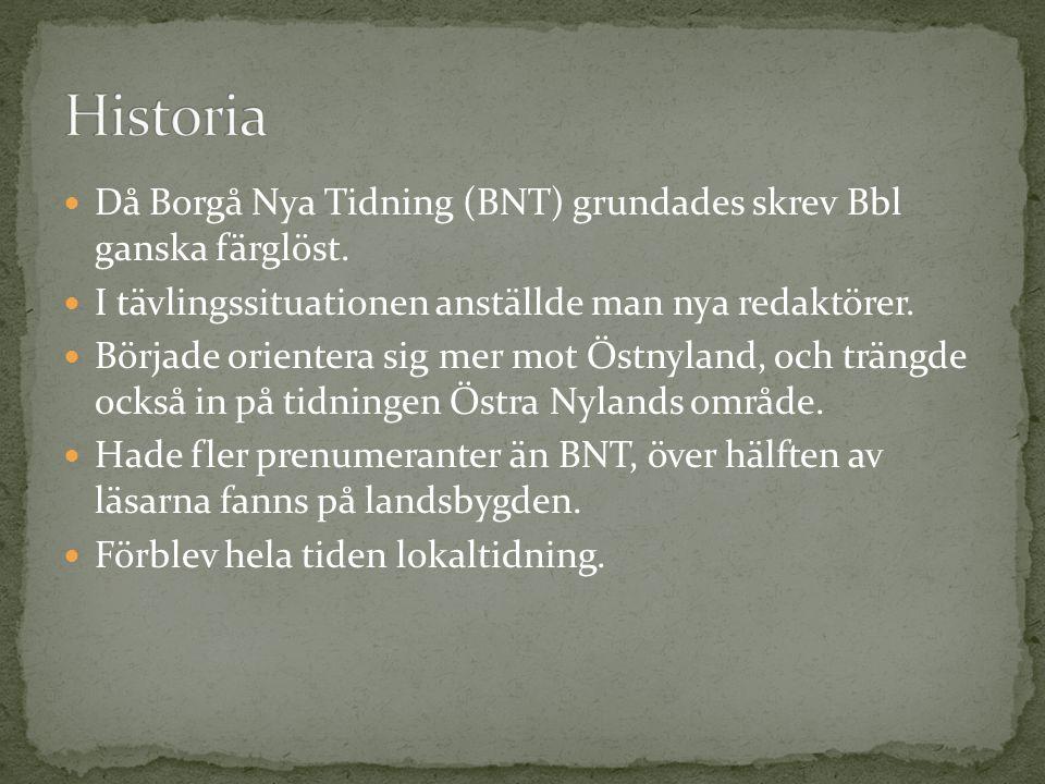 Historia Då Borgå Nya Tidning (BNT) grundades skrev Bbl ganska färglöst. I tävlingssituationen anställde man nya redaktörer.