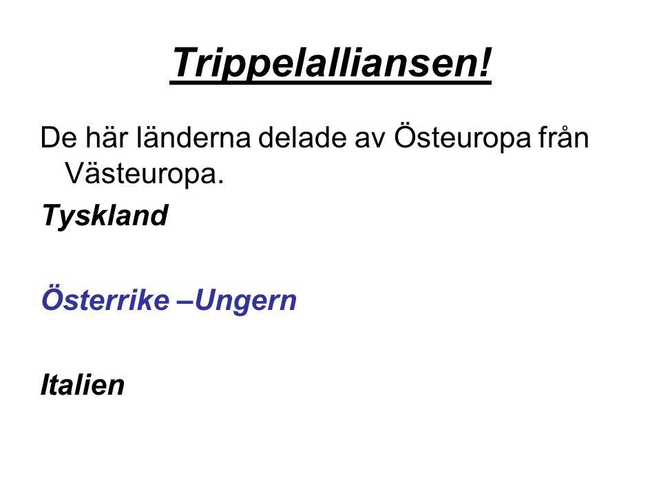 Trippelalliansen! De här länderna delade av Östeuropa från Västeuropa.