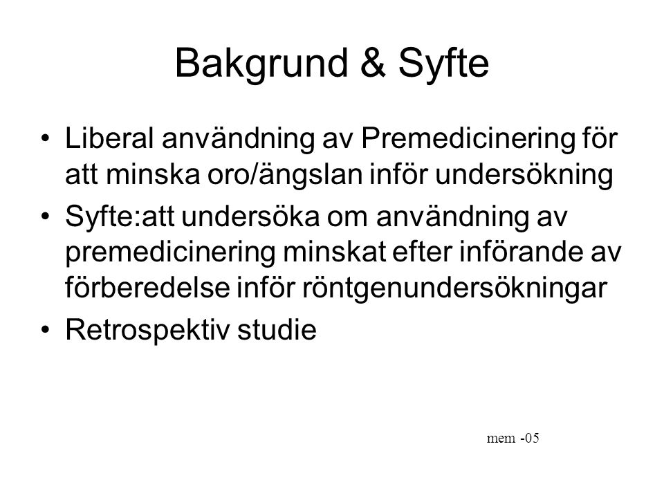 Bakgrund & Syfte Liberal användning av Premedicinering för att minska oro/ängslan inför undersökning.