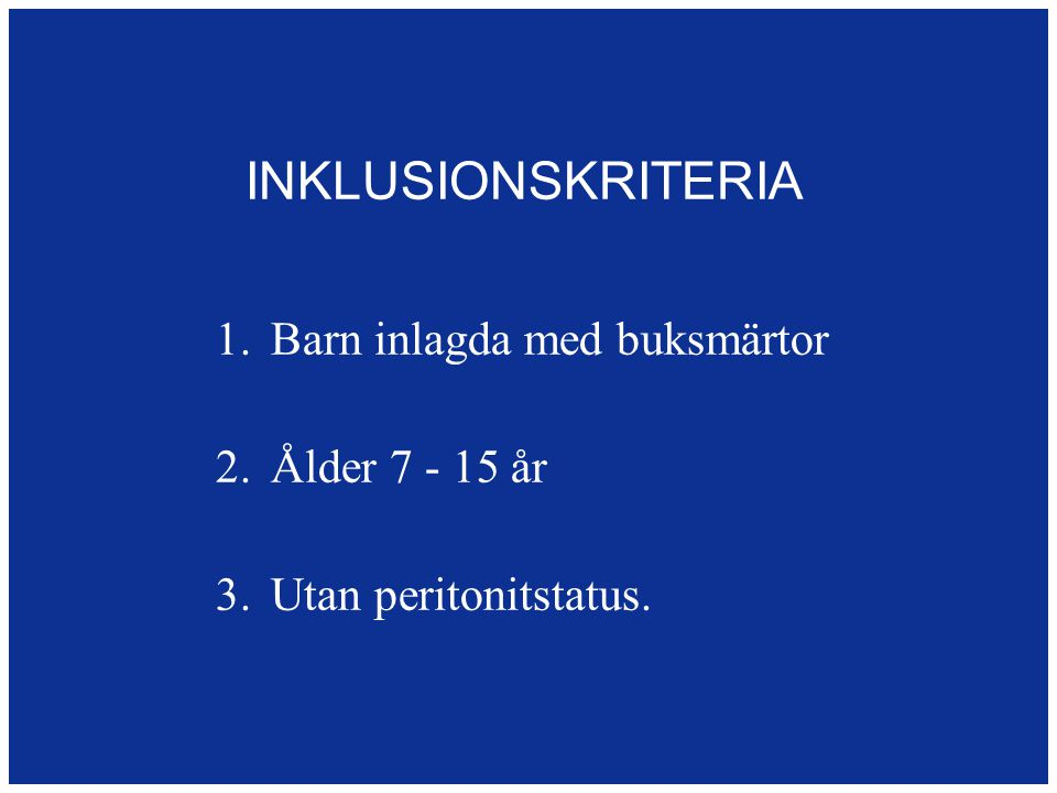 INKLUSIONSKRITERIA 1. Barn inlagda med buksmärtor 2. Ålder 7 - 15 år