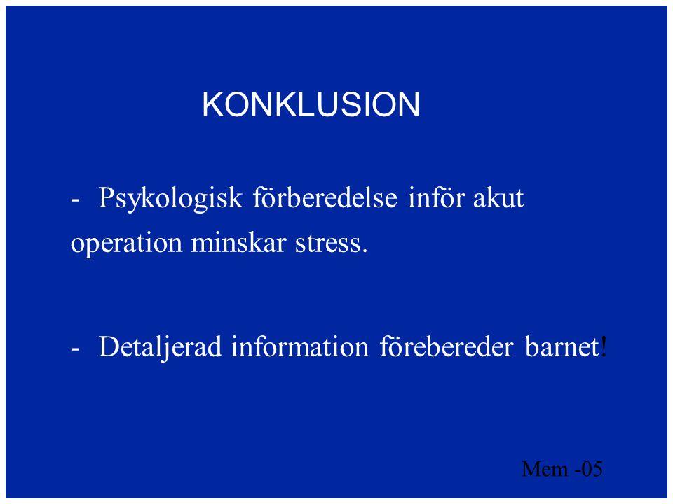 KONKLUSION Psykologisk förberedelse inför akut operation minskar stress. Detaljerad information förebereder barnet!