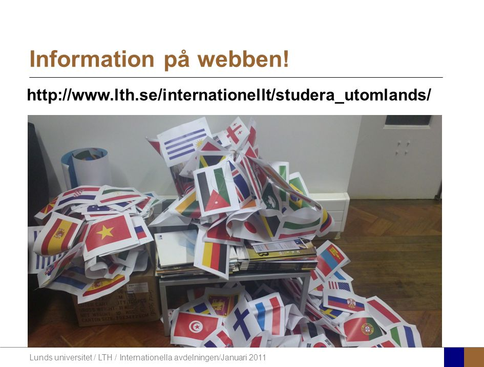 Information på webben! http://www.lth.se/internationellt/studera_utomlands/