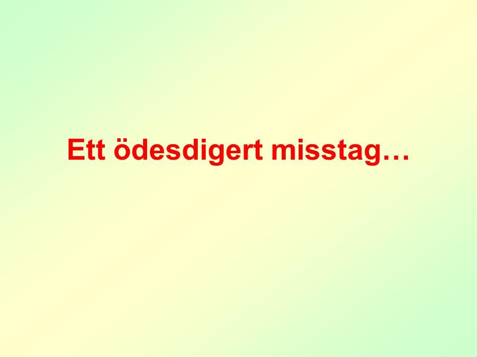 Ett ödesdigert misstag…