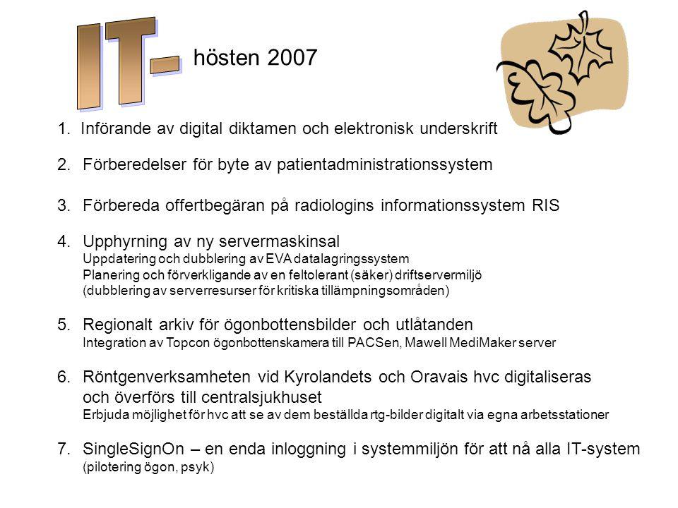 IT- hösten 2007. 1. Införande av digital diktamen och elektronisk underskrift. Förberedelser för byte av patientadministrationssystem.
