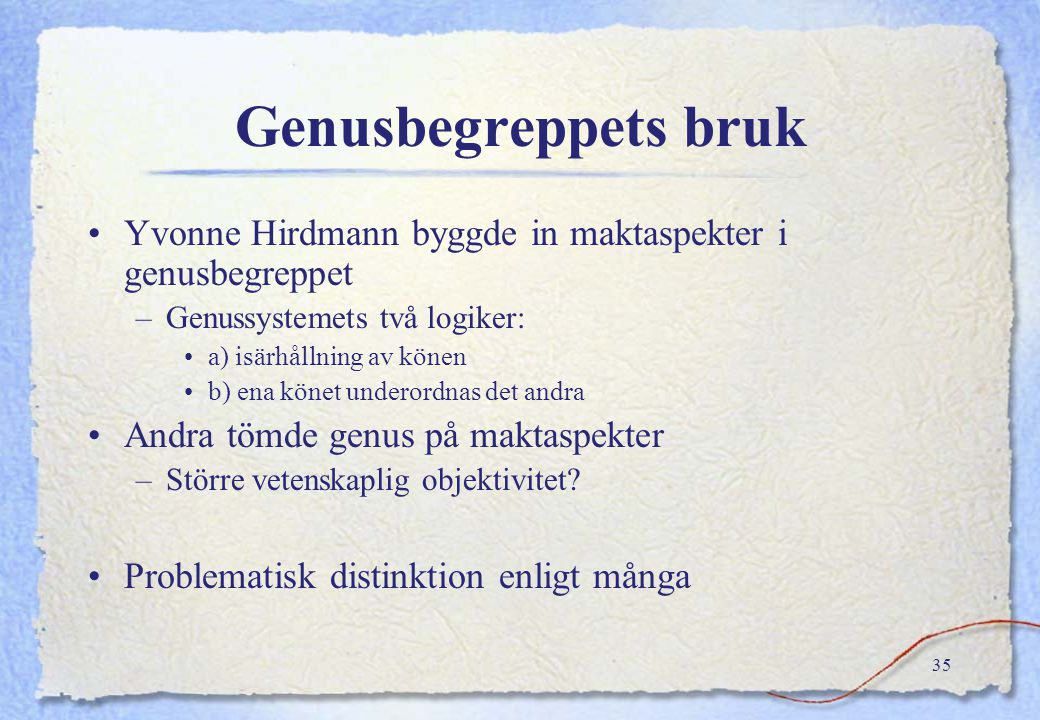 Genusbegreppets bruk Yvonne Hirdmann byggde in maktaspekter i genusbegreppet. Genussystemets två logiker: