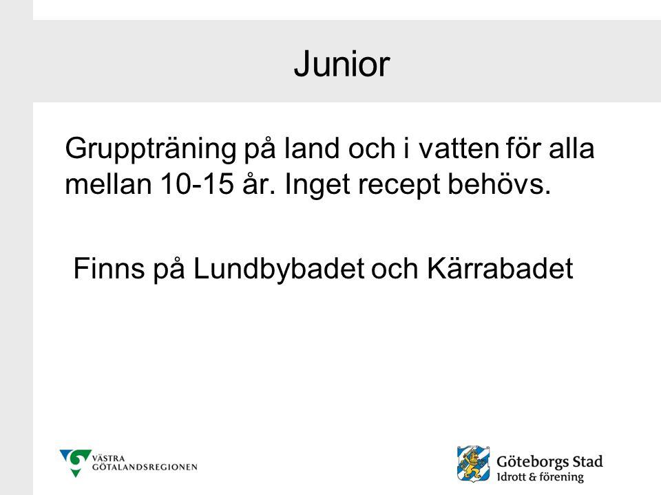 Junior Gruppträning på land och i vatten för alla mellan 10-15 år.