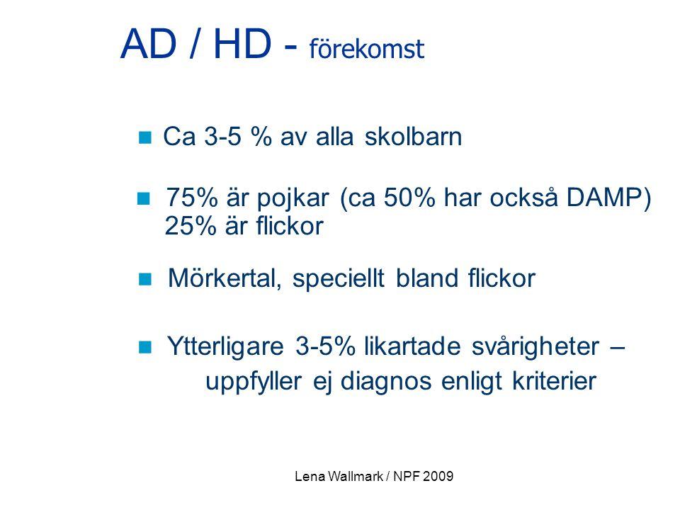 AD / HD - förekomst Ca 3-5 % av alla skolbarn