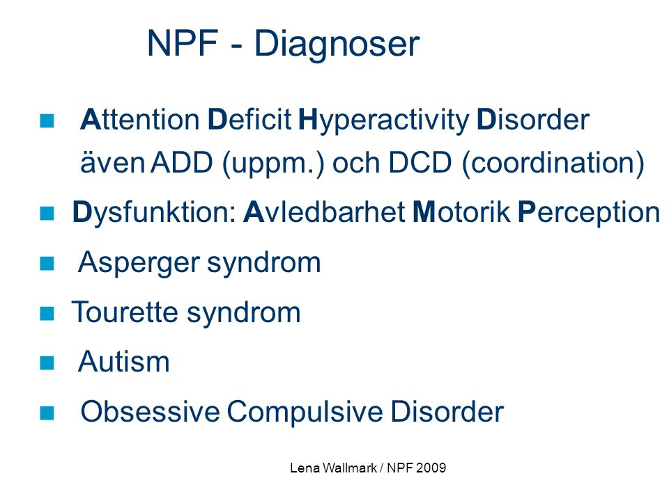 NPF - Diagnoser Attention Deficit Hyperactivity Disorder även ADD (uppm.) och DCD (coordination)