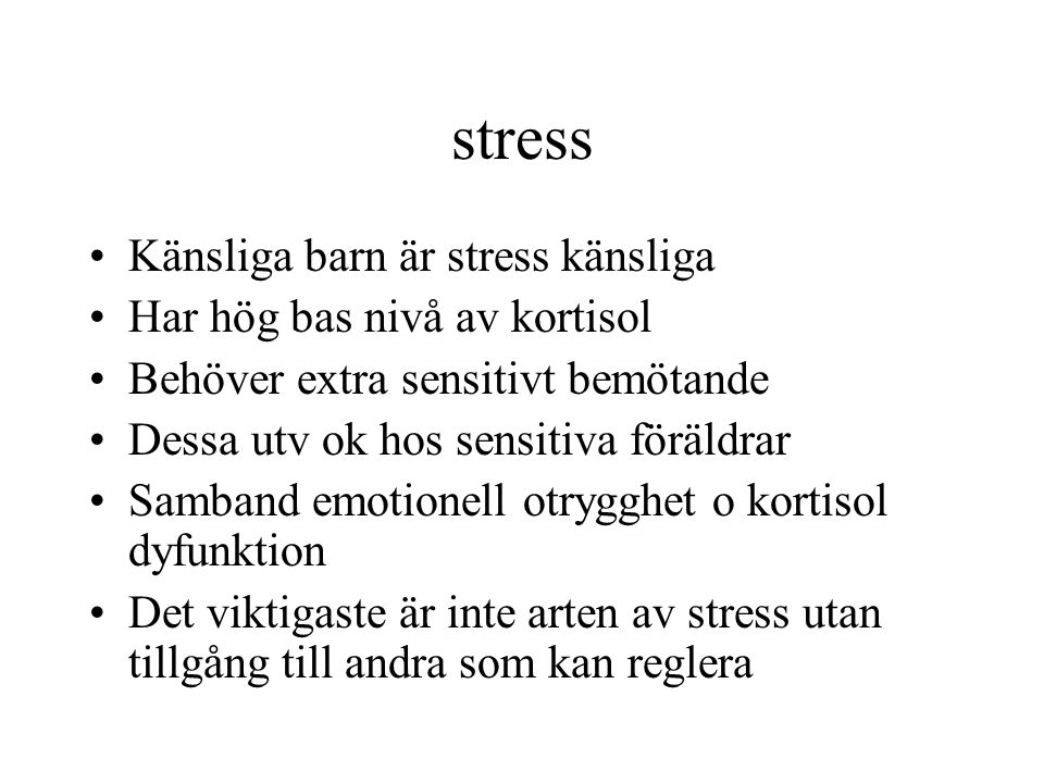 stress Känsliga barn är stress känsliga Har hög bas nivå av kortisol