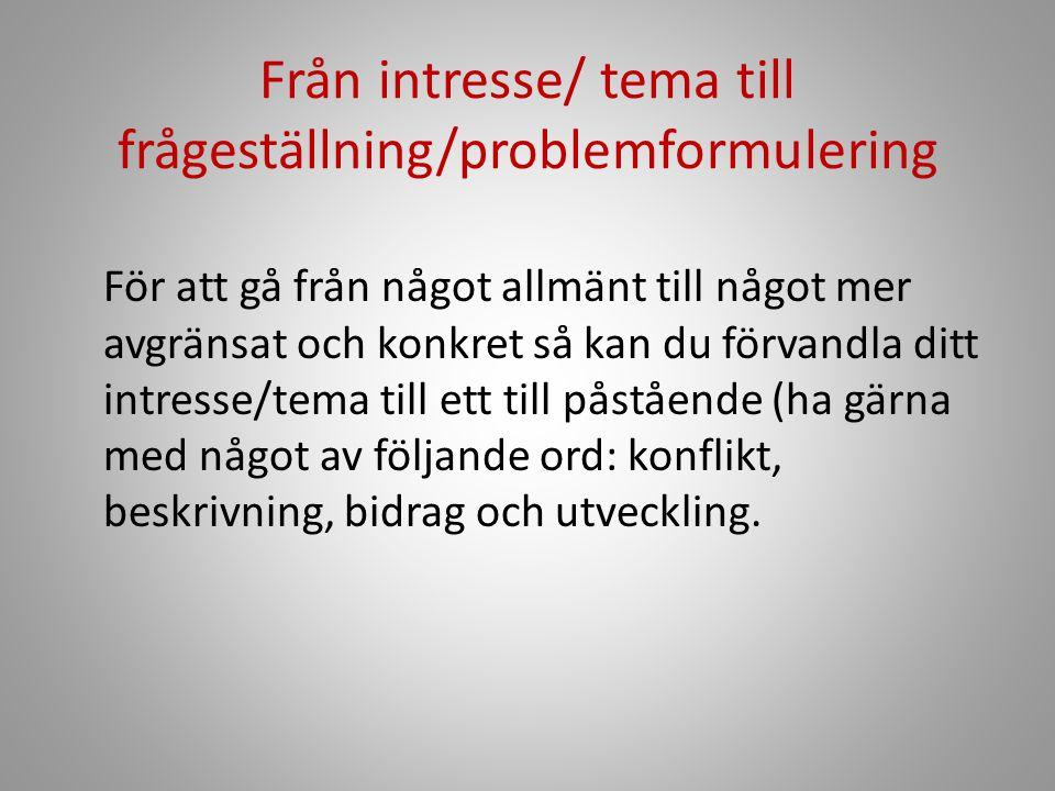 Från intresse/ tema till frågeställning/problemformulering