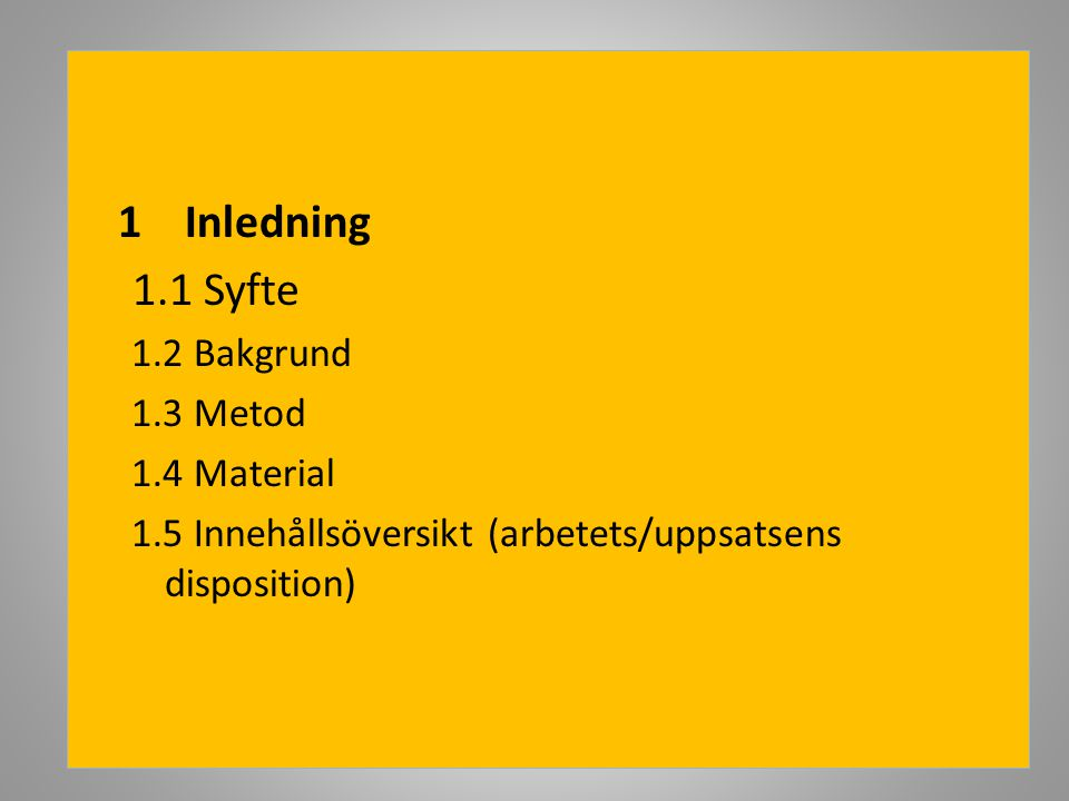 1 Inledning 1.2 Bakgrund 1.3 Metod 1.4 Material
