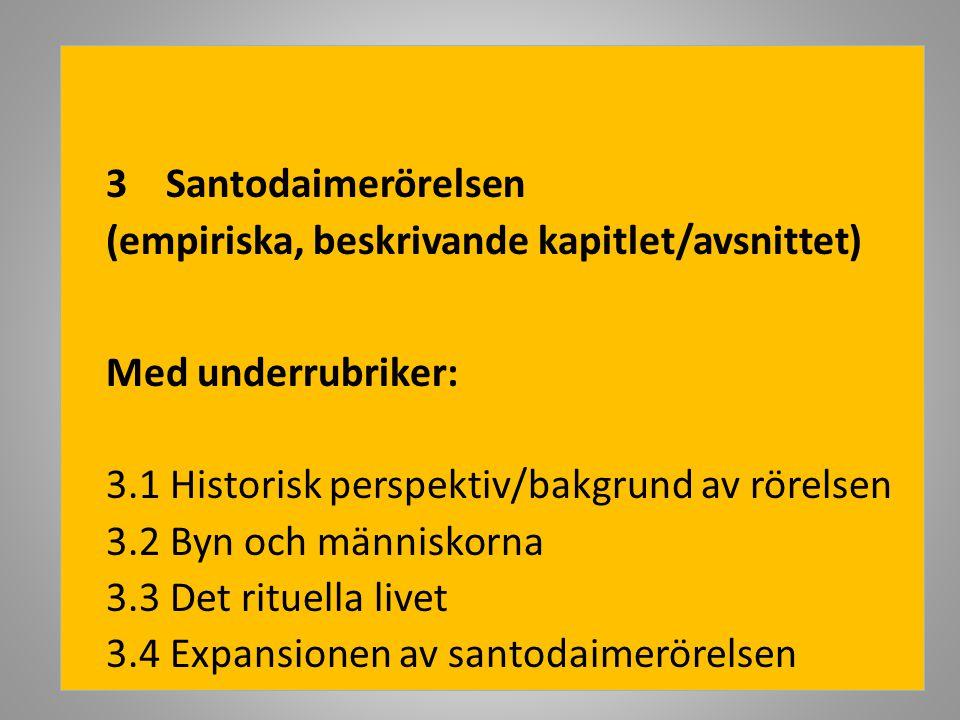 3 Santodaimerörelsen (empiriska, beskrivande kapitlet/avsnittet) Med underrubriker: 3.1 Historisk perspektiv/bakgrund av rörelsen.