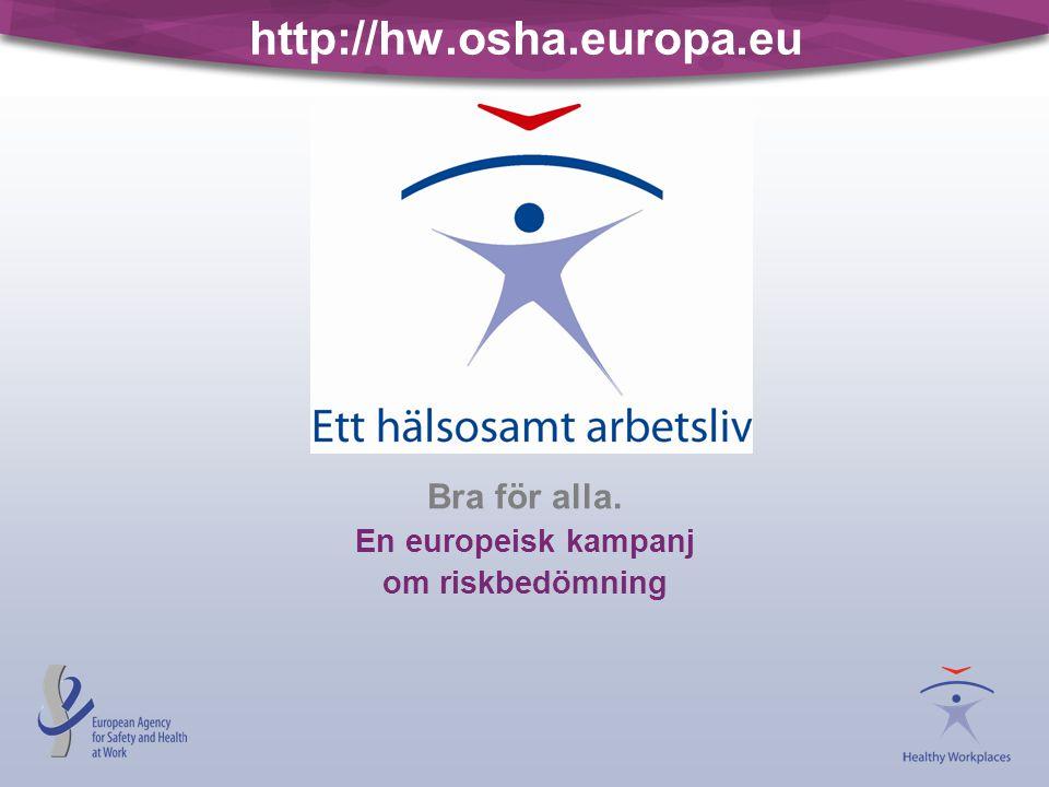 http://hw.osha.europa.eu Bra för alla. En europeisk kampanj