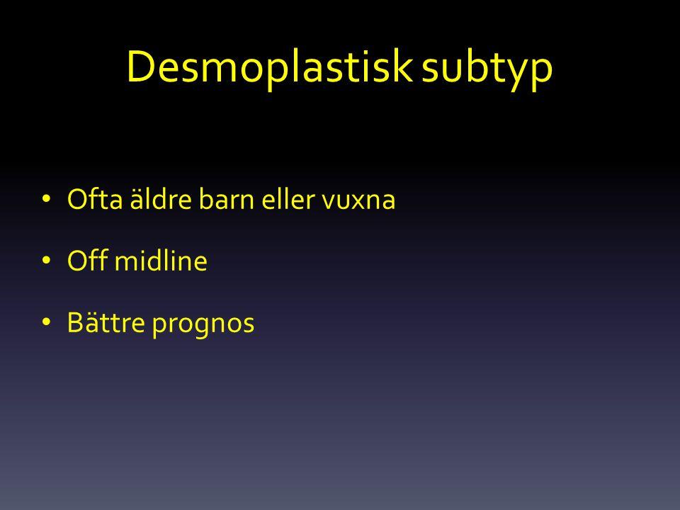 Desmoplastisk subtyp Ofta äldre barn eller vuxna Off midline